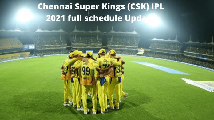 Chennai Super Kings (CSK) IPL 2021 full schedule Update