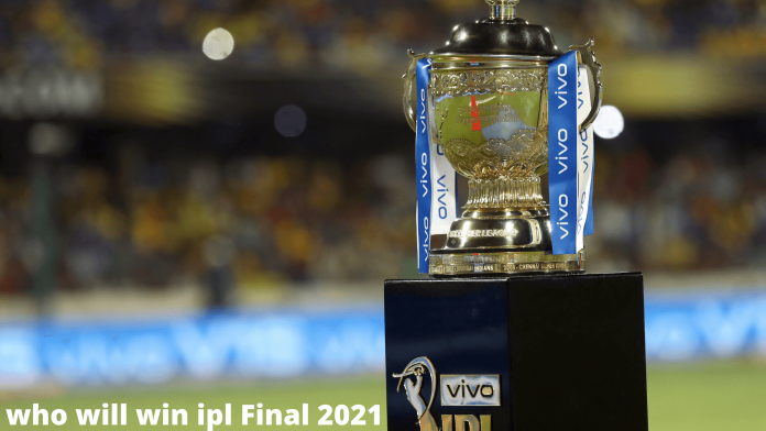 who will win ipl Final IPL 2021