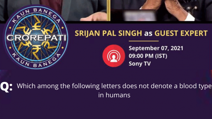 KBC Quiz Answer 2021 - Which among the following letters does not denote a blood type in humans?